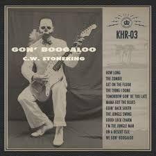C.W. Stoneking - Gon' Boogaloo