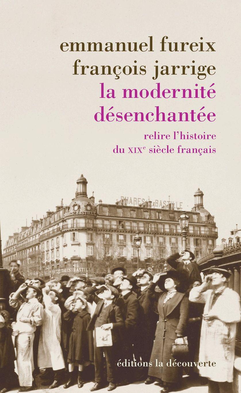 """""""La Modernité désenchantée, relire l'histoire du XIXe siècle"""", François Jarrige"""
