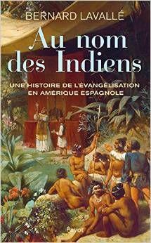 Au nom des Indiens : une histoire de l'évangélisation en Amérique espagnole