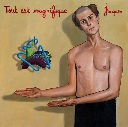 Jacques  Tout est magnifique