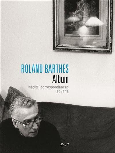 Roland Barthes - Album  Inédits, correspondances et varia - Éric Marty