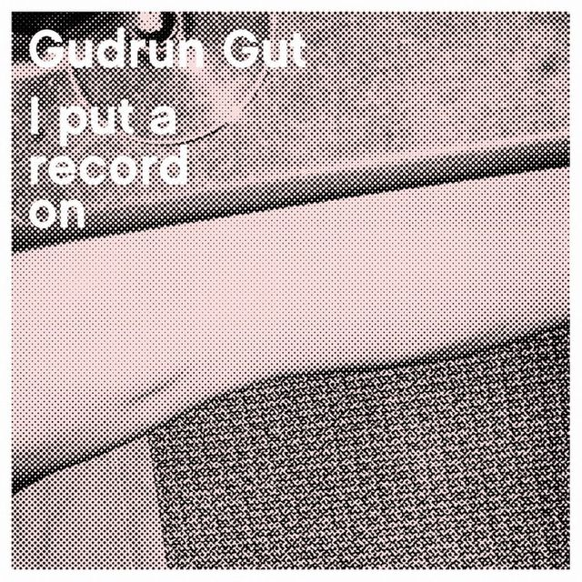 Gudrun Gut - album : I put a record on