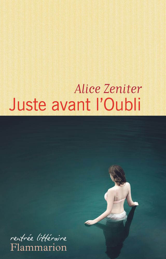 Juste avant l'Oubli - Alice Zeniter (Flammarion)