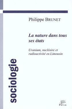 La nature dans tous ses états : uranium, nucléaire et radioactivité en Limousin : une approche sociologique de la question envir
