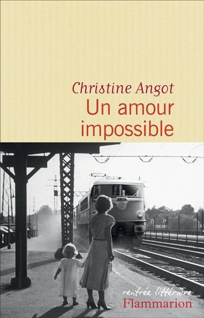 Un amour impossible, de Christine Angot, ed. Flammarion, 2015