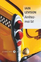 Iain Levison - Arrêtez moi là