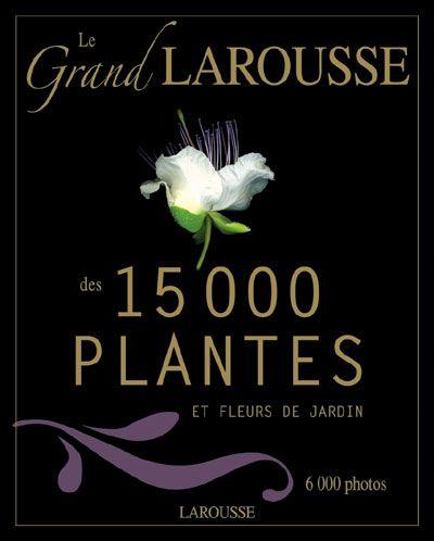 le Grand Larousse des15000 plantes et fleurs