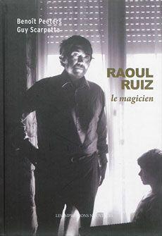 """Couverture de l'ouvrage """"Raoul Ruiz : le magicien"""