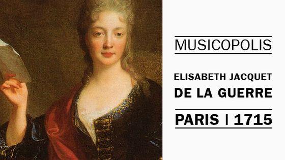Musicopolis : Elisabeth Jacquet de la Guerre à Paris en 1715 MEA