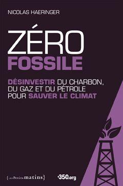 Zéro fossile : désinvestir du charbon, du gaz et du pétrole pour sauver le clima