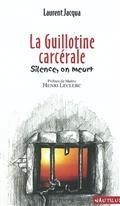 La guillotine carcérale : silence, on meurt