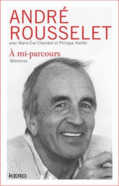 « A mi-parcours, Mémoires », André Rousselet avec Marie-Eve Chamard et Philippe Kieffer