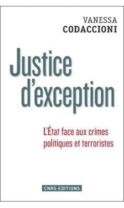 Justice d'exception. L'État face aux crimes politiques et terroristes