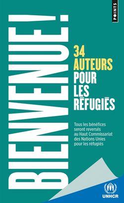 Bienvenue ! : 34 auteurs pour les réfugiés