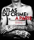 Atlas du crime à Paris : du Moyen Age à nos jours