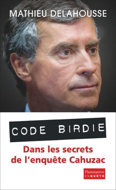 Code Birdie. Dans les secrets de l'enquête Cahuzac