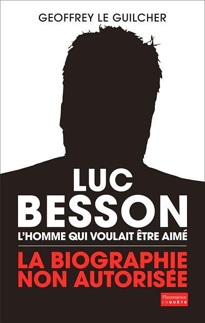 Luc Besson l'homme qui voulait être aimé