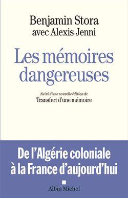 Les mémoires dangereuses : de l'Algérie coloniale à la France d'aujourd'hui
