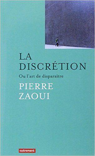 La discretion, ou l'art de disparaître - Pierre Zaoui