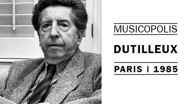 Musicopolis : Henri Dutilleux à Paris en 1985