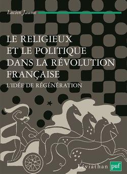 Le religieux et le politique dans la Révolution française : l'idée de régénérati