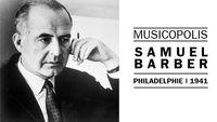 Musicopolis : Samuel Barber à Philadelphie en 1941