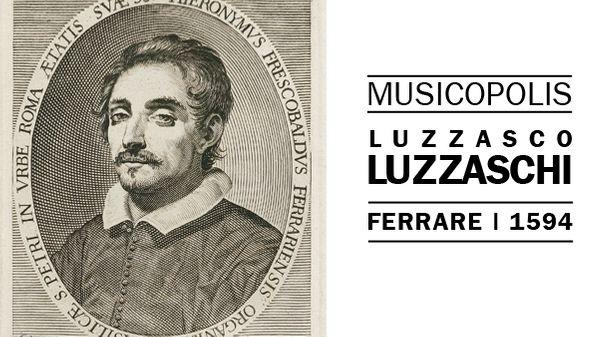 Musicopolis : Luzzasco Luzzaschi à Ferrare en 1594