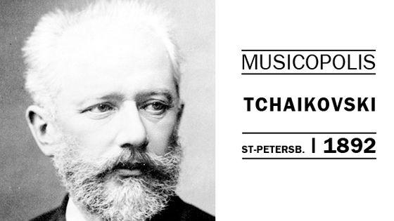 Musicopolis Tchaïkovski à Saint-Petersbourg en 1892