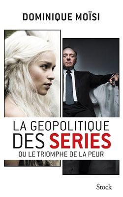 Couverture La géopolitique des séries ou Le triomphe de la peur