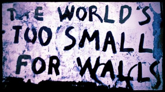 The world is to small for walls