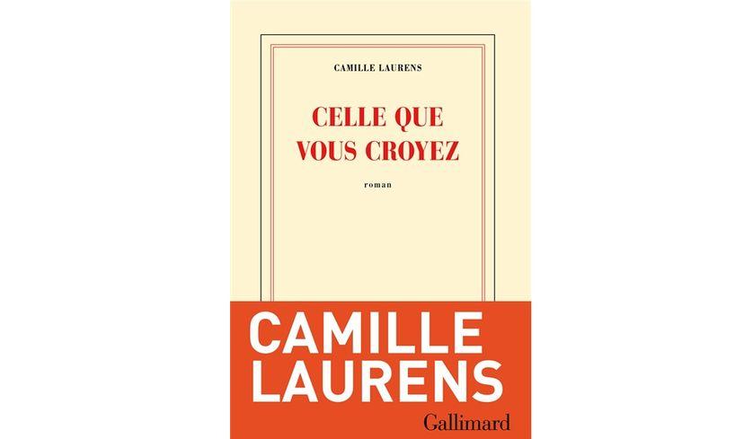 Celle que vous croyez - Camille Laurens