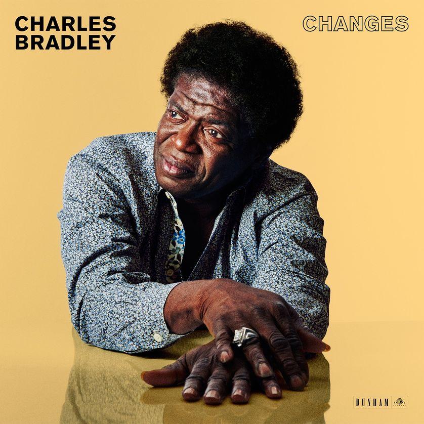 "Charles Bradley ""Changes"" (Dunham -Daptone Records)"