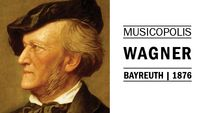 Musicopolis : Richard Wagner à Bayreuth en 1876