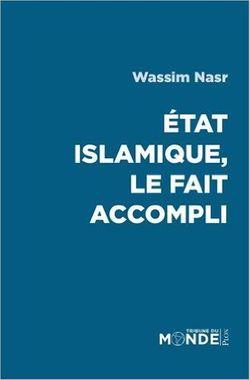 Couverture du livre de Wassim Nasr : Etat islamique, le fait accompli