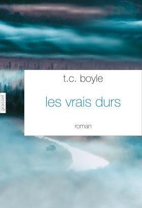 T.C.Boyle Les vrais durs