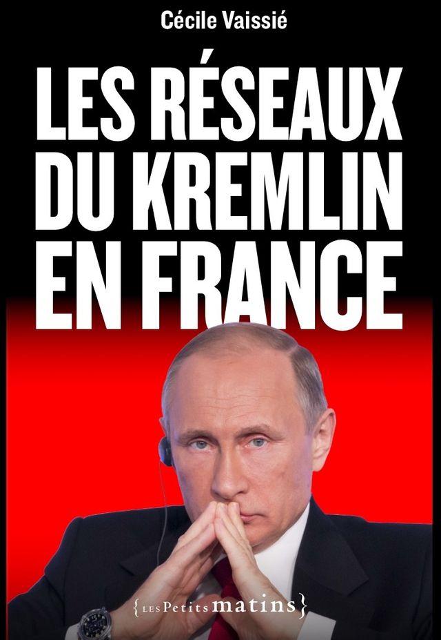 Les réseaux du Kremlin en France Cécile Vaissié