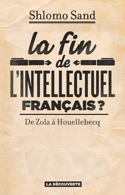 Couverture de La fin de l'intellectuel français ? De Zola à Houellebecq