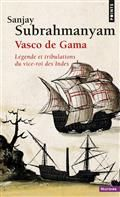 Vasco de Gama : légende et tribulations du vice-roi des Indes