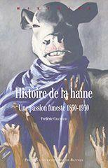 Histoire de la haine Une passion funeste, 1830-1930