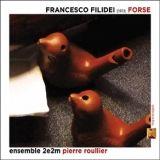 Forse, le dernier disque de Francesco Filidei vient de paraitre chez l'Empreinte Digitale