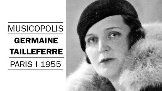 Musicopolis : Germaine Tailleferre à Paris en 1955