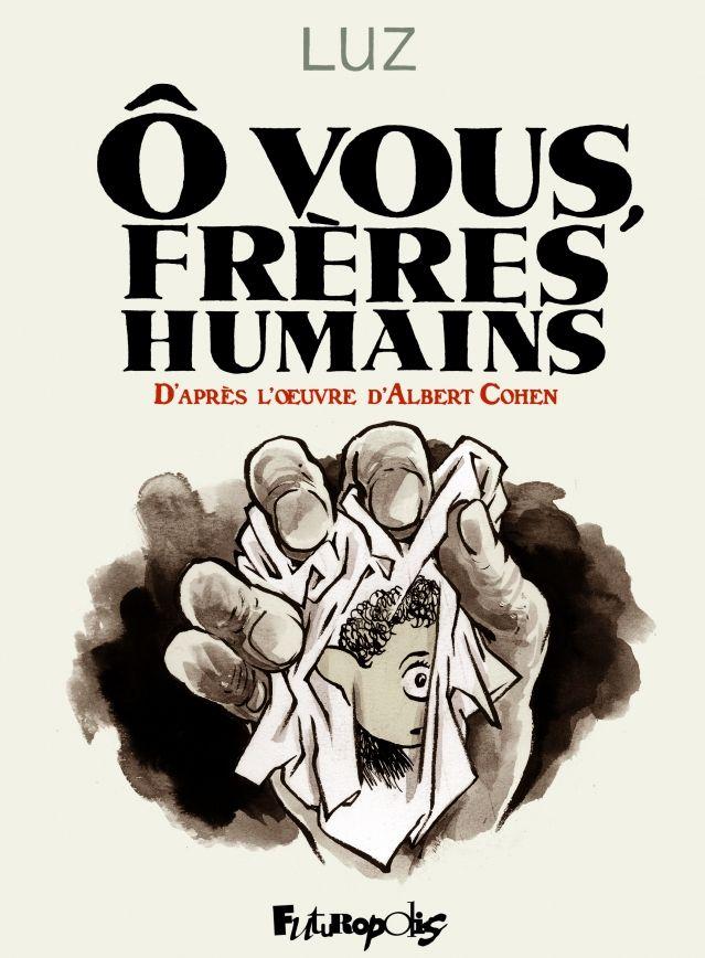 """""""Ô vous, frères humains"""", Luz d'après Albert Cohen"""