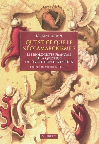 Qu'est-ce que le néolamarckisme ? : les biologistes français et la question de l'évolution des espèces, 1870-1940