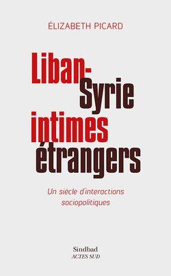 Liban - Syrie, intimes étrangers