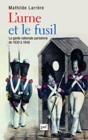 L' urne et le fusil - La garde nationale de 1830 à 1848
