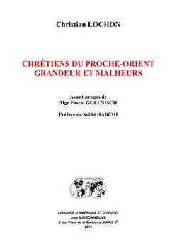 Chrétiens du Proche-Orient. Grandeur et malheurs