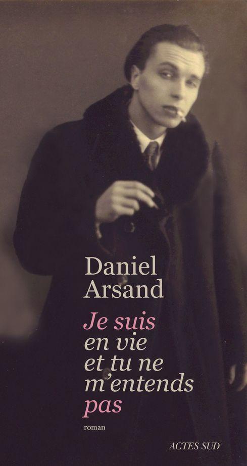 """""""Je suis en vie et tu ne m'entends pas"""" Daniel Arsand"""