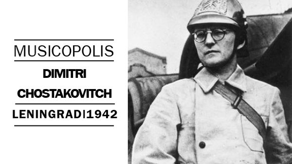 Musicopolis : Dimitri Chostakovitch à Léningrad en 1942