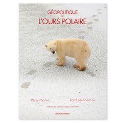 Géopolitique de l'ours polaire, Farid Benhammou et Rémy Marion, (Hesse, 2015)