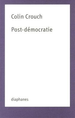 Post-démocratie, Colin Crouch (Diaphanes, 2013)